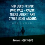 God only uses failures